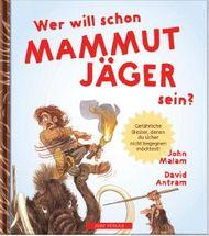 WER WILL SCHON Mammut Jäger sein?