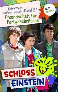 Schloss Einstein - Band 21: Freundschaft für Fortgeschrittene