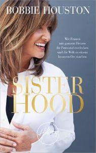 Sisterhood: Wie Frauen mit ganzem Herzen ihr Potenzial entdecken und die Welt zu einem besseren Ort machen.