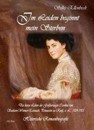 Im Leiden beginnt mein Sterben - Das kurze Leben der Großherzogin Caroline von Sachsen-Weimar-Eisenach, Prinzessin zu Reuß, ä. L., 1884-1905