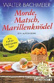 Morde, Matsch, Marillenknödel: Ein Alpenkrimi (Ein-Kommissar-Egger-Krimi 4)