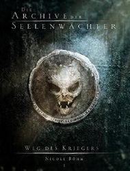 Die Archive der Seelenwächter - Weg des Kriegers