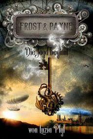 Frost & Payne - Die mechanischen Kinder 1: Die Jagd beginnt