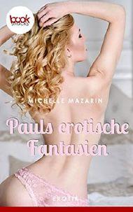 Pauls erotische Fantasien (Kurzgeschichte, Liebe, Erotik) (booksnacks.de Kurzgeschichten)