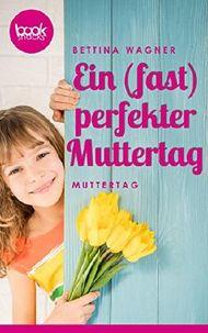 Ein (fast) perfekter Muttertag (Kurzgeschichte) (Die 'booksnacks' Kurzgeschichten Reihe)
