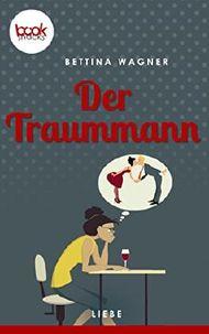 Der Traummann (Kurzgeschichte, Liebe) (Die 'booksnacks' Kurzgeschichten Reihe)
