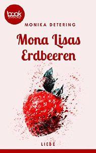 Mona Lisas Erdbeeren (Kurzgeschichte, Liebe) (Die 'booksnacks' Kurzgeschichten Reihe)