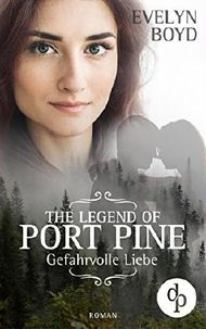 The Legend of Port Pine: Gefahrvolle Liebe: (Romance, Mystery, Liebe)