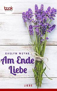 Am Ende Liebe (Kurzgeschichte, Liebe) (Die booksnacks Kurzgeschichten Reihe)