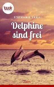 Delphine sind frei (Kurzgeschichte, Liebe) (Die booksnacks Kurzgeschichten-Reihe)