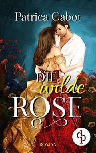 Die wilde Rose (Historisch, Liebe) (Historical Love-Reihe)