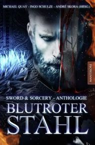 Blutroter Stahl (Sword & Sorcery Anthologie)