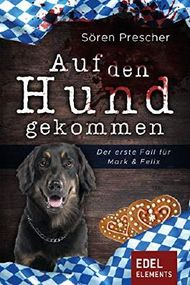 Auf den Hund gekommen: Der erste Fall für Mark & Felix