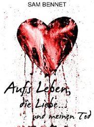 Aufs Leben, die Liebe...und meinen Tod