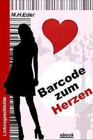 Barcode zum Herzen: Ein Klick und das Leben nimmt einen anderen Lauf (Geschichte mit Gedichten 1)