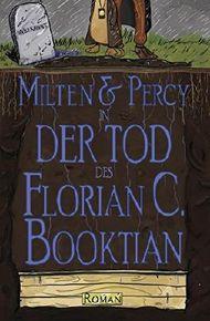 Milten & Percy - Der Tod des Florian C. Booktian
