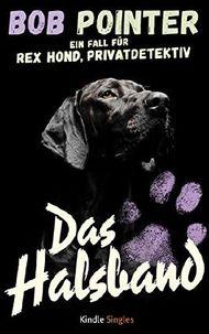 Das Halsband: Ein Fall für Rex Hond, Privatdetektiv (Kindle Single)