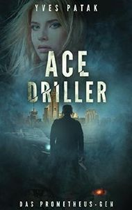 Ace Driller: Das Prometheus-Gen