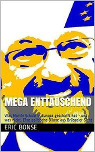 MEGA enttäuschend: Was Martin Schulz in Europa geschafft hat - und was nicht. Eine politische Bilanz aus Brüsseler Sicht