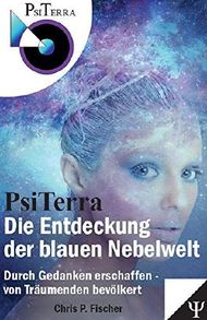 PsiTerra - Entdeckung der blauen Nebelwelt: Durch Gedanken erschaffen ~ von Träumenden bevölkert