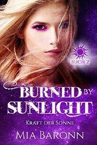 BURNED BY SUNLIGHT: Kraft der Sonne (Sunlight-Trilogie 2)