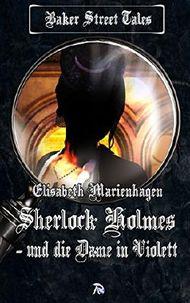Sherlock Holmes und die Dame in Violett (Baker Street Tales 7)