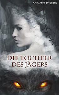 Die Tochter des Jägers: Ein Märchenroman