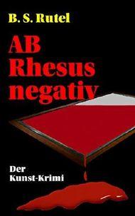 AB Rhesus negativ - Der Kunst-Krimi