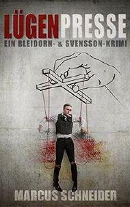 Lügenpresse: Ein Bleidorn- und Svensson-Krimi (Bleidorn & Svensson 3)