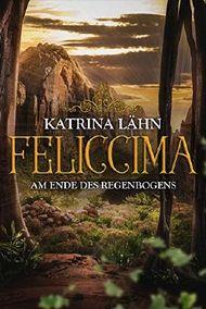 Feliccima - Am Ende des Regenbogens