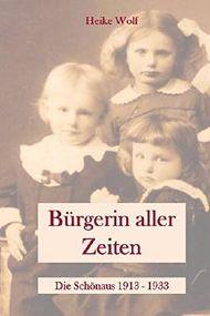 Bürgerin aller Zeiten: Die Schönaus 1913 - 1933
