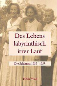 Des Lebens labyrinthisch irrer Lauf: Die Schönaus 1935 - 1957