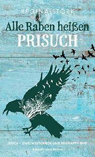 Alle Raben heißen Prisuch: Erich - zwei Weltkriege und ein Happy-End
