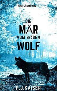 Die Mär vom bösen Wolf: Nicht alle Märchen sind wahr.... (Märchenband 1)
