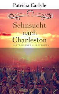 Sehnsucht nach Charleston: Historischer Liebesroman
