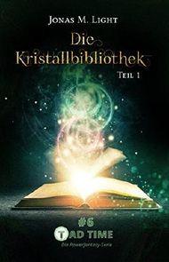 Die Kristallbibliothek – Teil 1 (Tad Time #6)