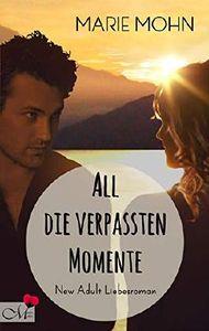 All die verpassten Momente: New Adult Liebesroman (Alle Momente 3)