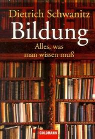 Bildung - Alles, was man wissen muß von Dietrich Schwanitz Ausgabe Vollständige Taschen (2002)