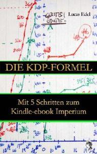 Die KDP-Formel - Mit 5 Schritten zum Kindle-ebook Imperium (Die KDP-Formelsammlung)