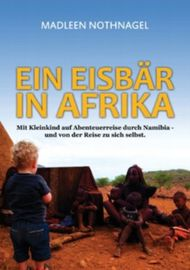 Ein Eisbär in Afrika: Mit Kleinkind auf Abenteuerreise durch Namibia - und von der Reise zu sich sel