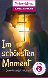 Im schönsten Moment - Die Geschichte von Lilli und August (Kurzroman)
