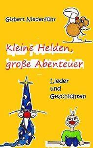 Kleine Helden, große Abenteuer: Lieder und Geschichten