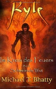 Kyle: Im Kreis des Feuers - Schwelende Wut: Buch I, Band I (Michael T. Bhatty's KYLE (R))