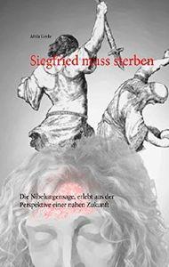 Siegfried muss sterben: Die Nibelungensage, erlebt aus der Perspektive einer nahen Zukunft
