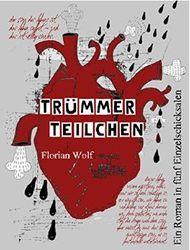 Trümmerteilchen: Ein Roman in fünf Einzelschicksalen