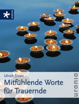 Mitfühlende Worte für Trauernde von Ulrich Steen bei