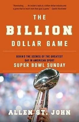 [ The Billion Dollar Game: Behind the Scenes of the Greatest Day in American Sport - Super Bowl Sunday St John, Allen ( Author ) ] { Paperback } 2010