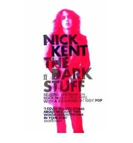 [ The Dark Stuff Selected Writings On Rock Music 1972-1993 ] By Kent, Nick ( Author ) Mar-2007 [ Paperback ] The Dark Stuff Selected Writings on Rock Music 1972-1993