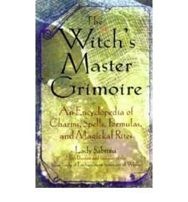 [(The Witch's Master Grimoire: An Encyclopedia of Charms Spells Fomulas and Magickal Rites)] [Author: Lady Sabrina] published on (March, 2005)