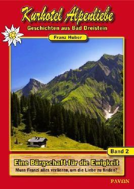 #2 - Eine Bürgschaft für die Ewigkeit. Muss Franzi alles verlieren, um die Liebe zu finden (Kurhotel Alpenliebe - Geschichten aus Bad Dreistein)